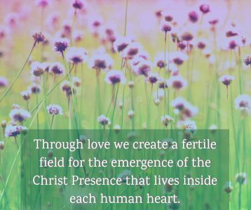Through love create field emergence Christ Presence lives human heart