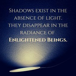 Shadows absence light disappear radiance enlightened beings