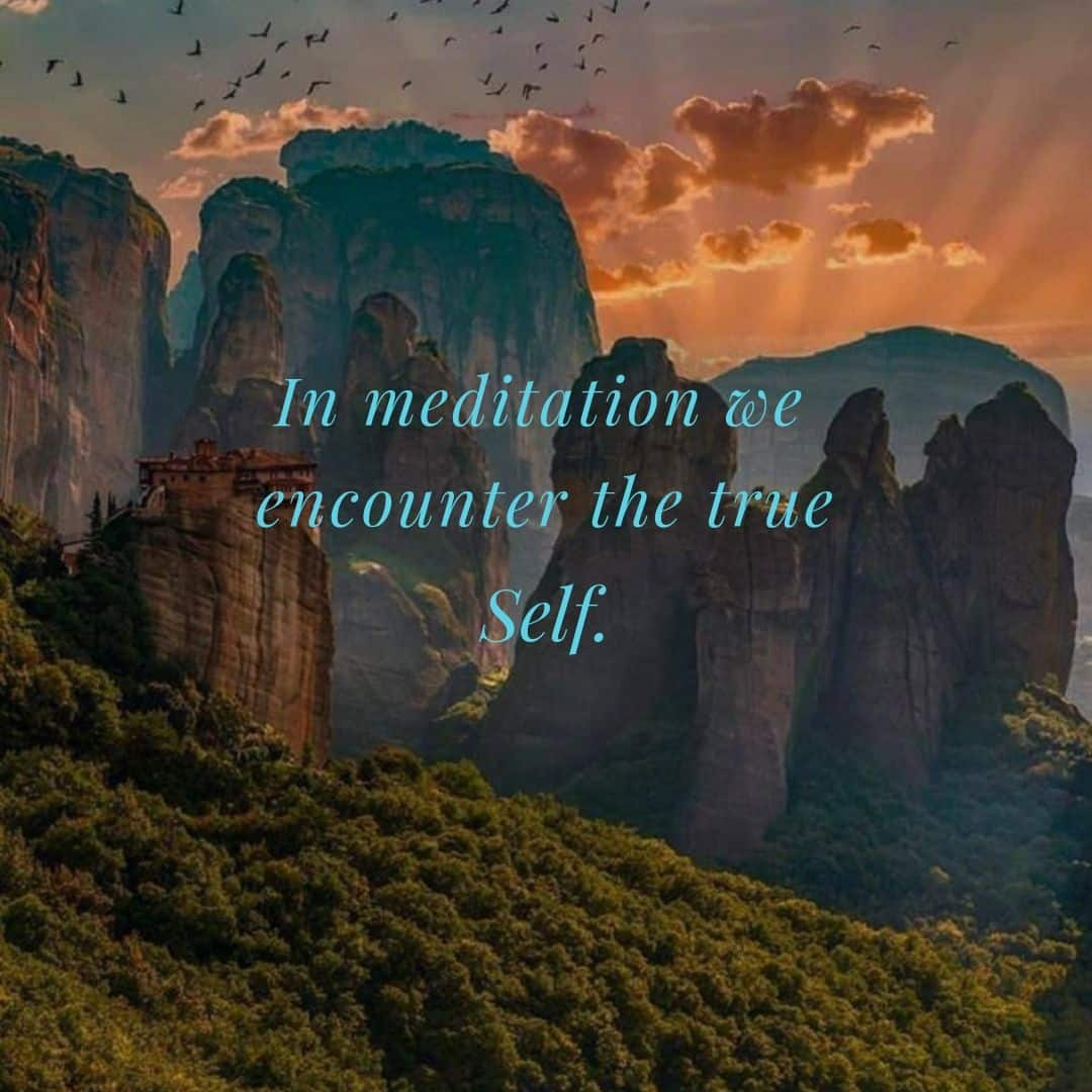 In meditation we encounter the true Self.