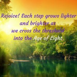 Rejoice each step lighter cross threshold Age of Light
