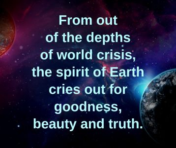 Out of world crisis spirit of earth cries for goodness beauty truth