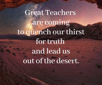 Great Teachers coming quench thirst for truth lead out of desert