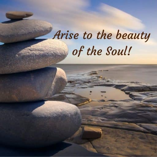 Arise to the beauty of the Soul.