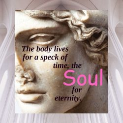 Body lives speck time soul eternity