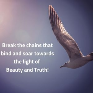Break chains soar towards light beauty truth