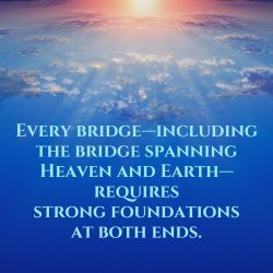 Bridge spanning heaven and earth requires strong foundations