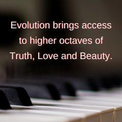 Evolution access higher octaves truth love beauty