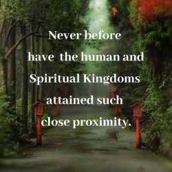 Human spiritual kingdoms close proximity never before