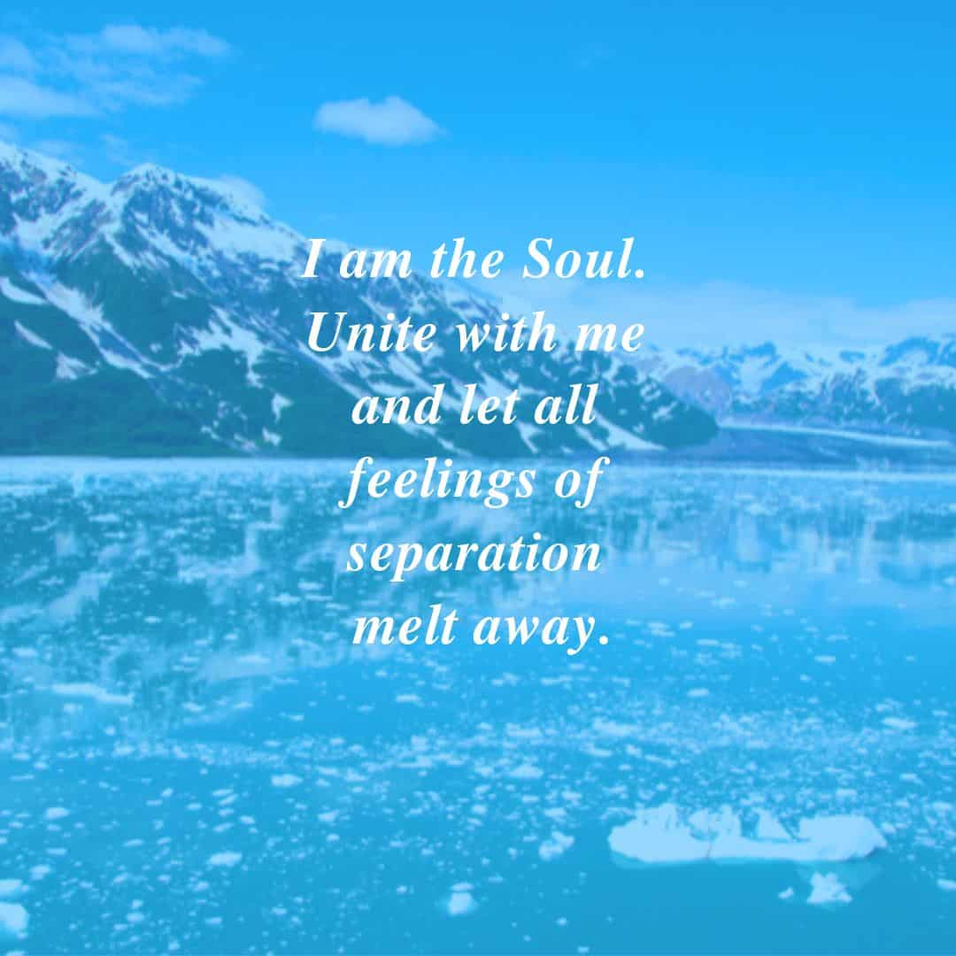I am the Soul, uniting you with the Oneness of all things.
