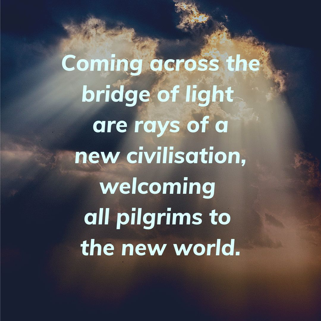 Coming across the bridge of light are rays of a new civilization, welcoming all pilgrims to the new world.