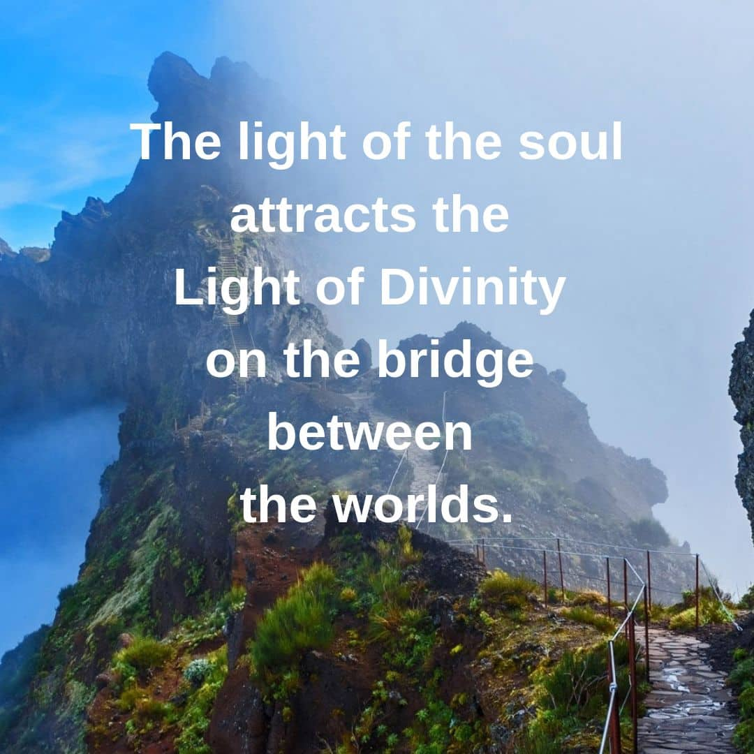 The light of the soul attracts the Light of Divinity on the bridge between the worlds.