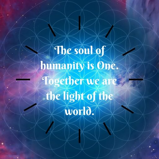 The soul of humanity is One. Together we are the light of the world.