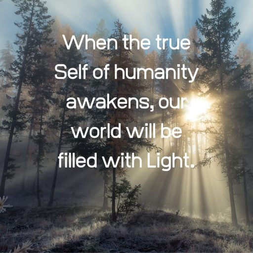 When the true Self of humanity awakens, our world will be filled with Light.