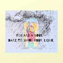You are a soul.  Dare to shine your light!