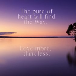 Pure Heart find Way Love more Think less