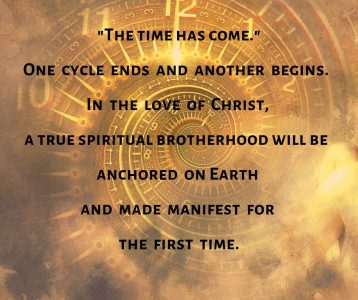 Time has come cycle ends True Spiritual Brotherhood on Earth