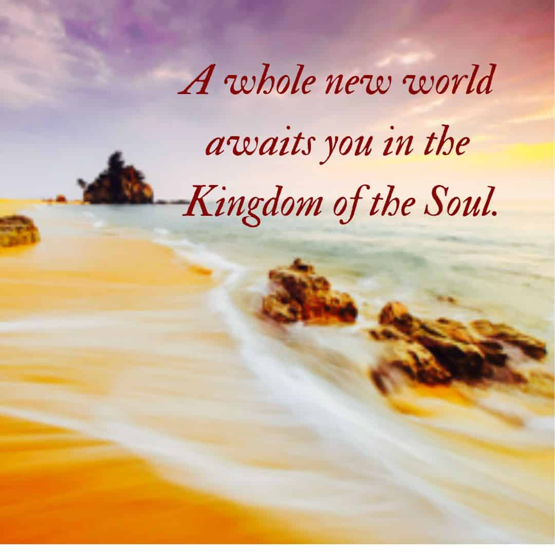 A whole new world awaits you in the Kingdom of the Soul.