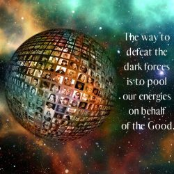 The way to defeat the dark forces is to pool our energies on behalf of the Good