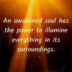 An awakened soul has the power to illumine