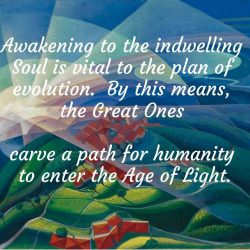 Awakening to the indwelling Soul is vital to the plan