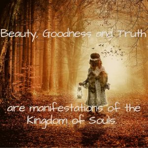 Beauty Goodness and Truth are manifestations of the Kingdom
