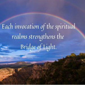 Each invocation of the spiritual realms strengthens the Bridge