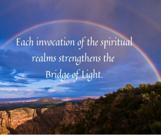 Each invocation of the spiritual realms strengthens the Bridge of Light.