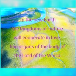 In the new Earth the kingdoms of nature will cooperate in love