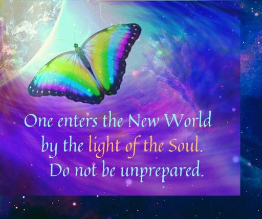 One enters the New World by the light of the Soul. Do not be unprepared.