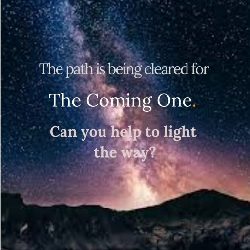 The path is being cleared for The Coming One. Can you help to light the way?