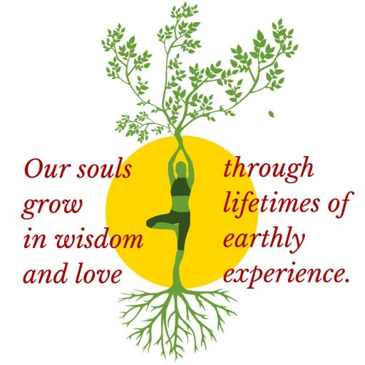 Our souls grow in wisdom and love through lifetimes of earthly experience.