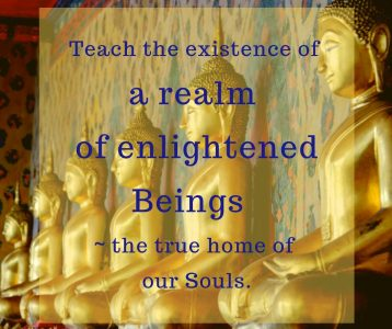 Teach existence enlightened Beings home Souls
