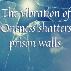 The vibration of Oneness shatters prison walls