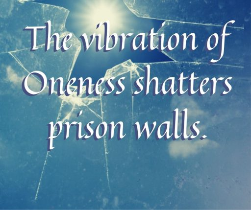 The vibration of Oneness shatters prison walls.