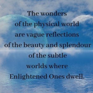 The wonders of the physical world are vague reflections of the beauty of the subtle worlds