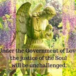 Under the Government of Love the justice of the Soul will be unchallenged
