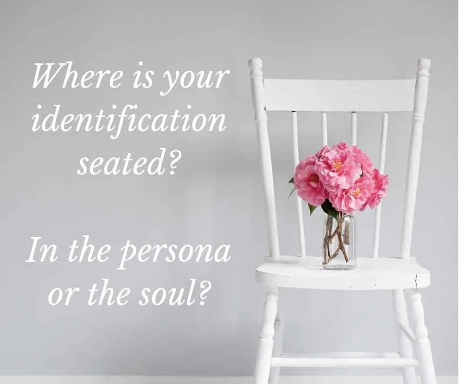Where is your identification seated? In the persona or the soul?