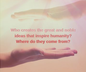 Who creates the great and noble ideas that inspire
