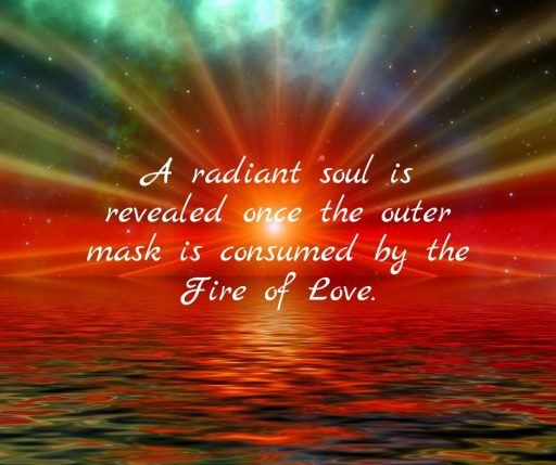 A radiant soul is revealed once the outer mask is consumed by the Fire of Love.