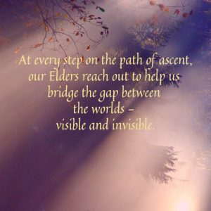 At every step on the path of ascent our Elders reach out to help us