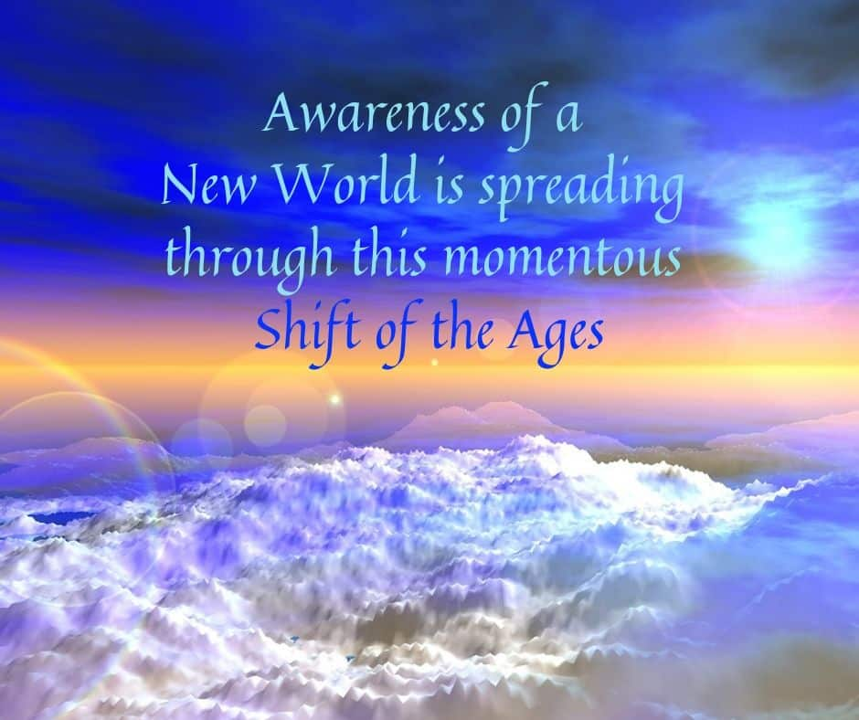 Awareness of a new world is spreading through this momentous shift of the ages.