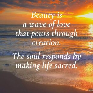Beauty is a wave of love that pours through creation
