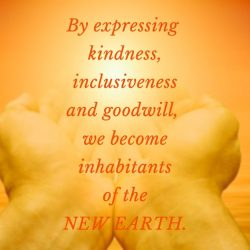 By expressing kindness we become settlers of the New Earth