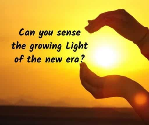 Can you sense the growing Light of the new era?