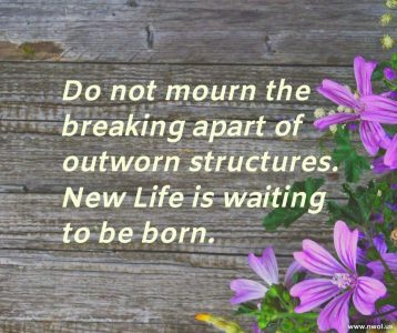 Do not mourn the breaking apart of outworn structures