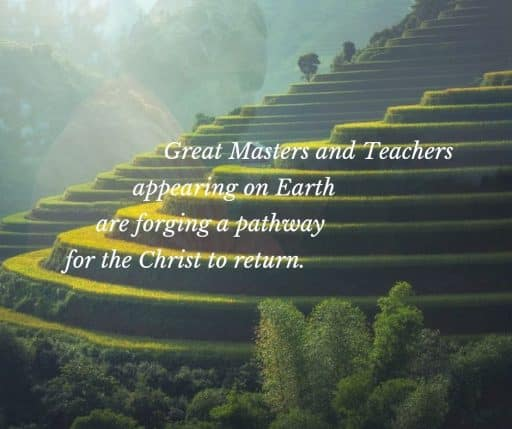 Great Masters and Teachers appearing on Earth are forging a pathway for the Christ to return.