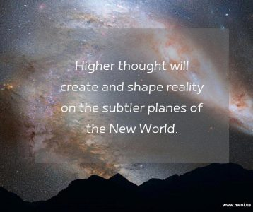 Higher thought will create and shape reality