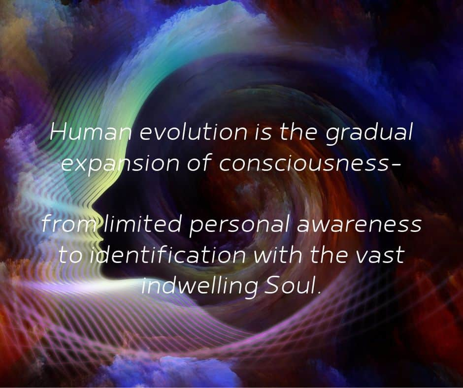 Human evolution is the gradual expansion of consciousness—from limited personal awareness to identification with the vast indwelling Soul.