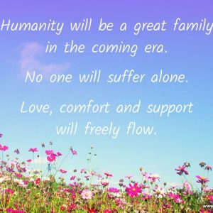 Humanity will be a great family in the coming era