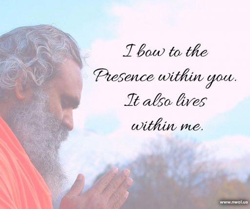 I bow to the Presence within you. It also lives within me.